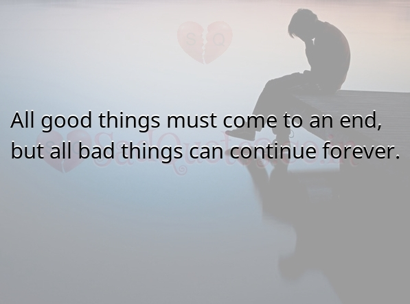 All good things must come to an end - Sad Love Quotes