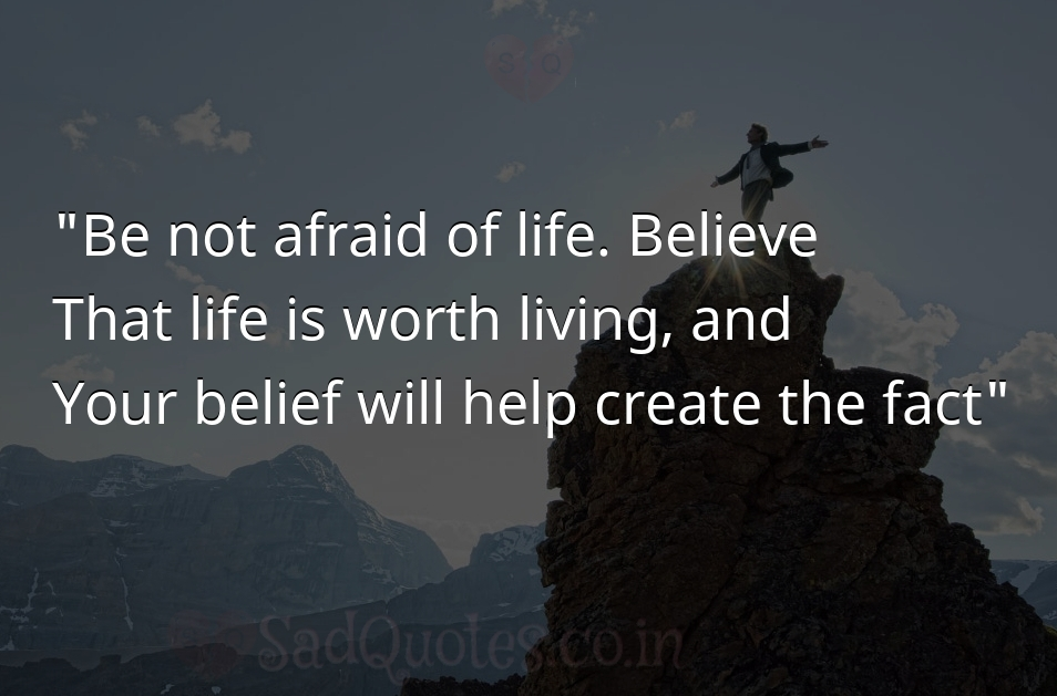 Be not afraid of life - Inspirational Quotes