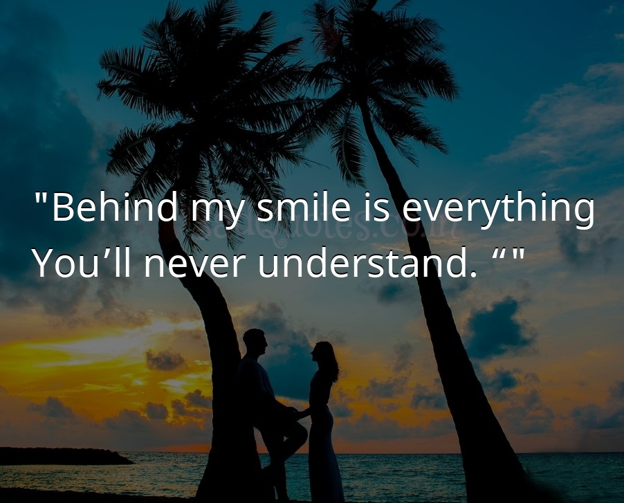 Behind my smile is  - Sad Love Quotes
