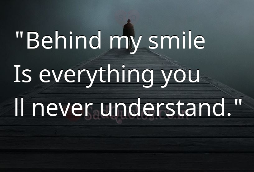 Behind my smile - Sad Life Quotes