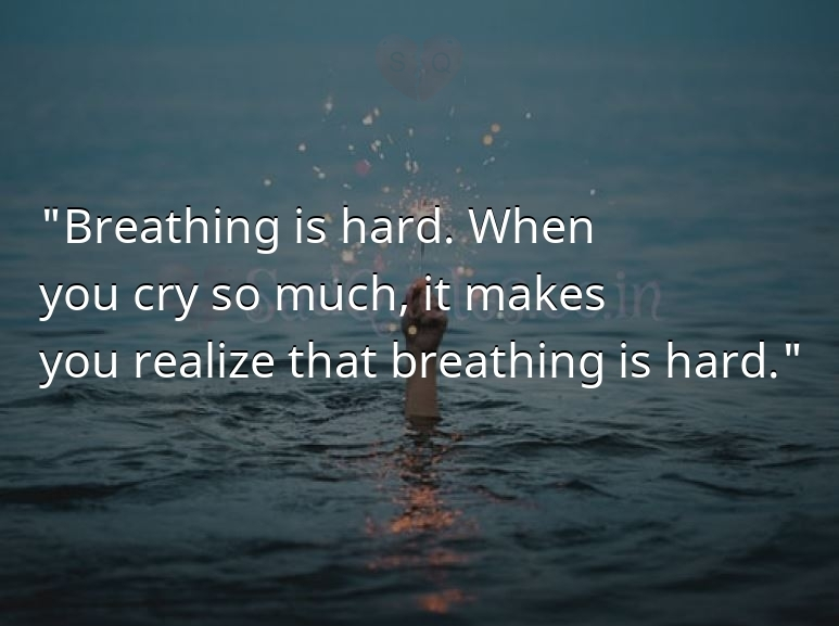 Breathing is hard. When - Sad Life Quotes