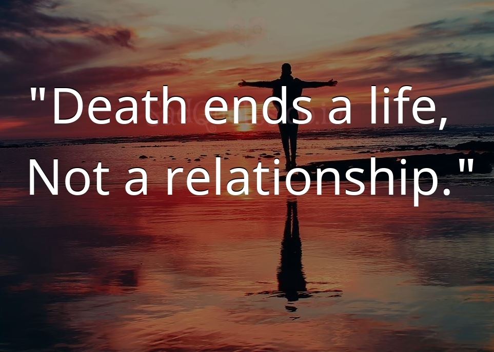 Death ends a life, - Sad Life Quotes
