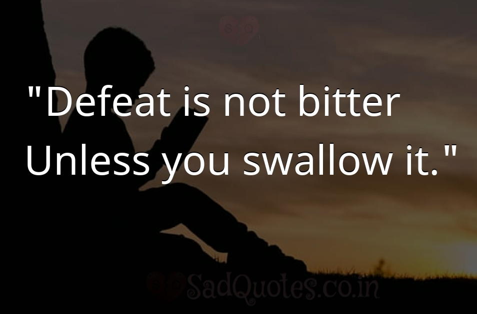 Defeat is not bitter  - Inspirational Quotes