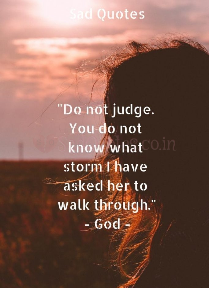 Do not judge You do not know  - Sad Love Quotes