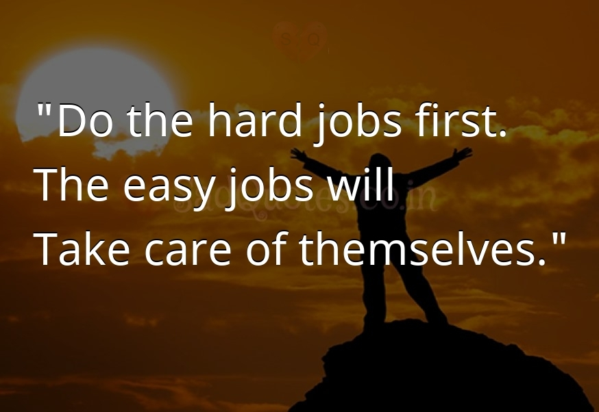 Do the hard jobs - Motivational Quotes