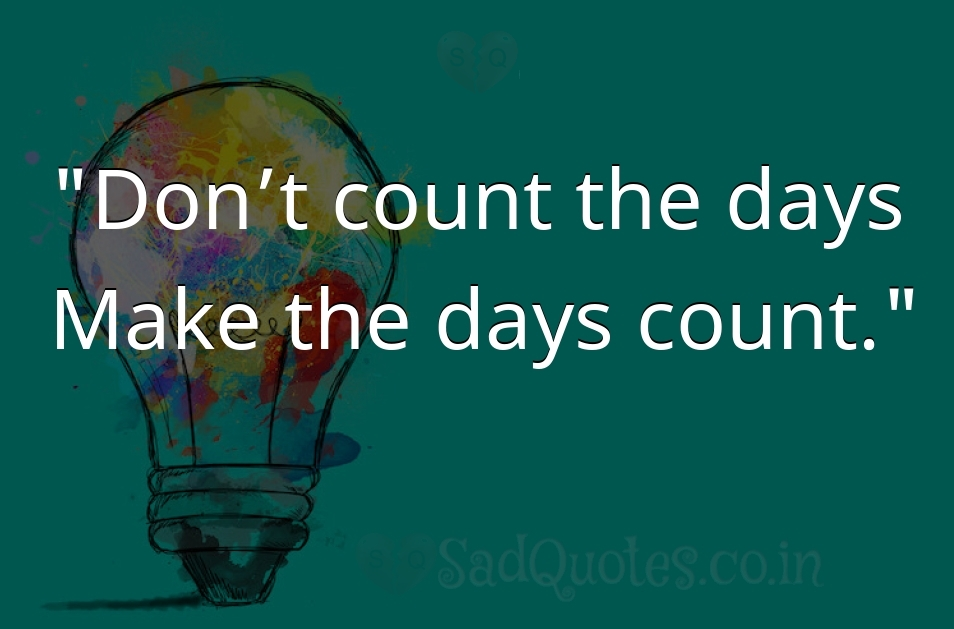 Don't count the days - Inspirational Quotes