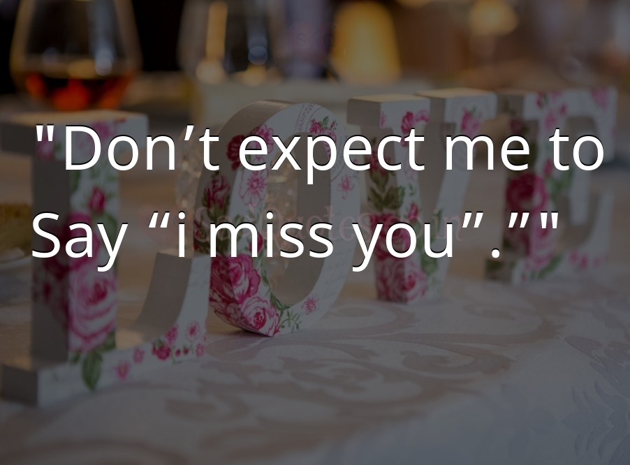 Don't expect me to - Sad Love Quotes