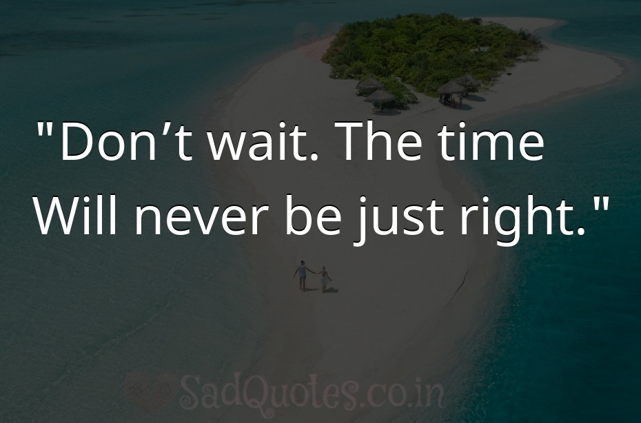 Don't wait. The time - Inspirational Quotes