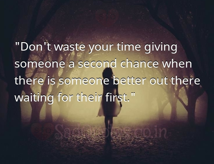 Don't waste your time giving second chance - Sad Love Quotes