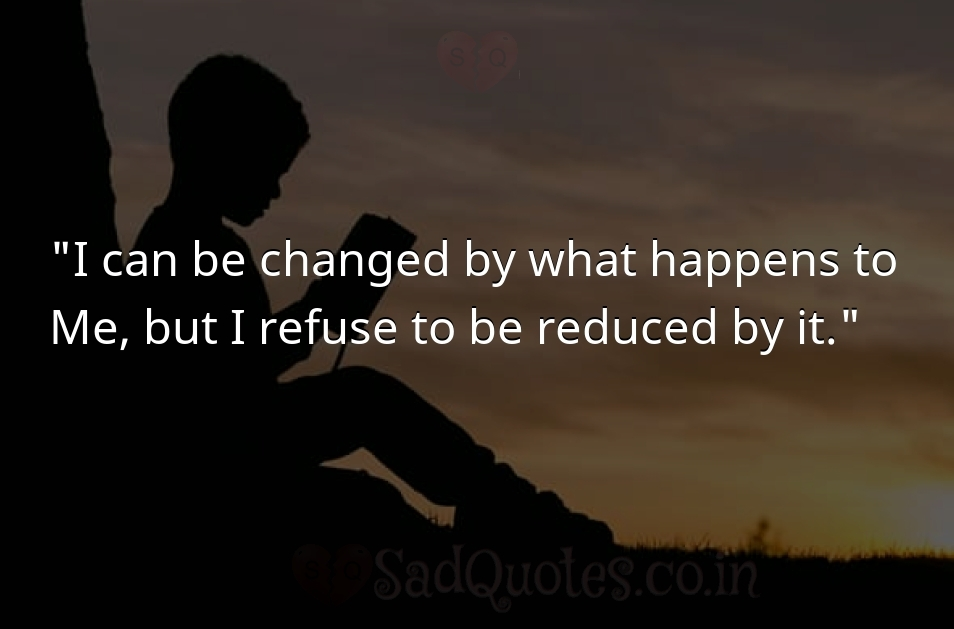 I can be changed by - Inspirational Quotes