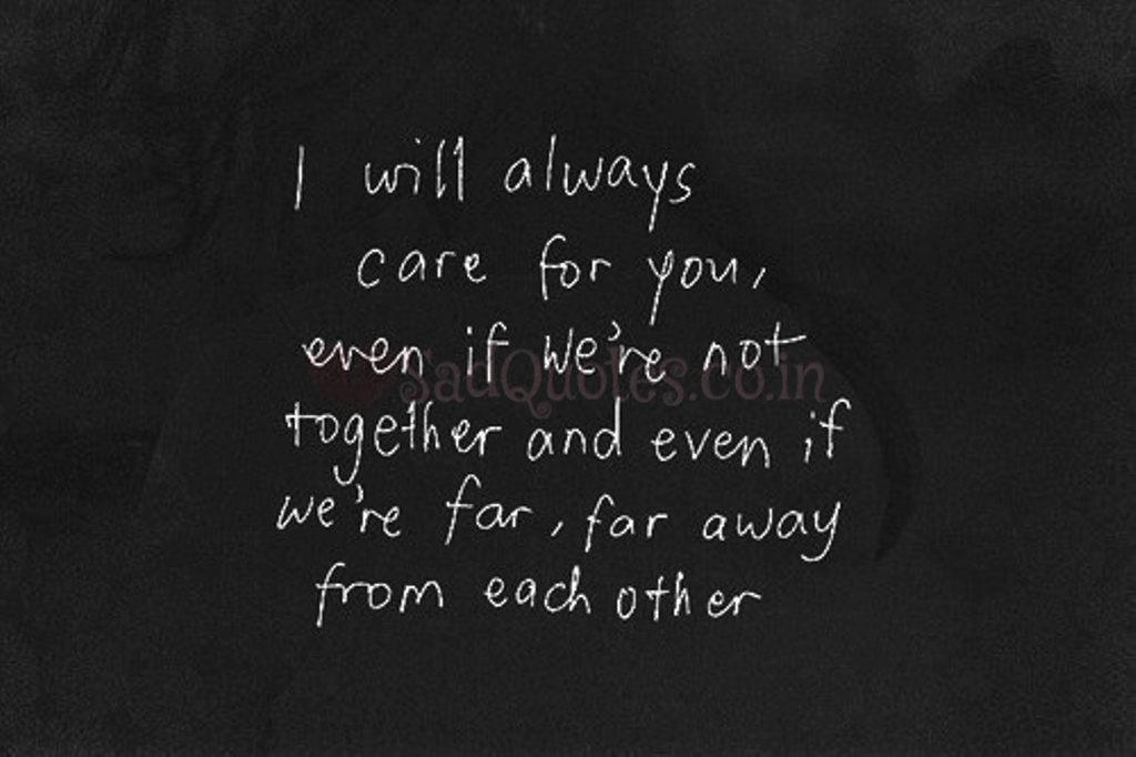 I will always care for you - Sad Love Quotes