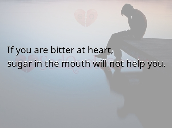 If you are bitter at heart - Sad Love Quotes