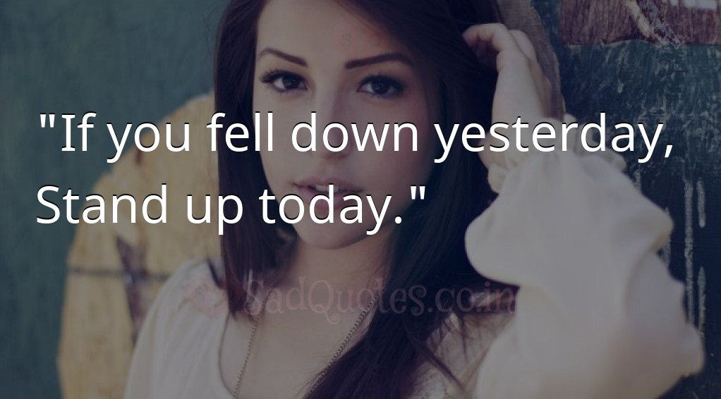 If you fell down yesterday,  - Attitude Quotes