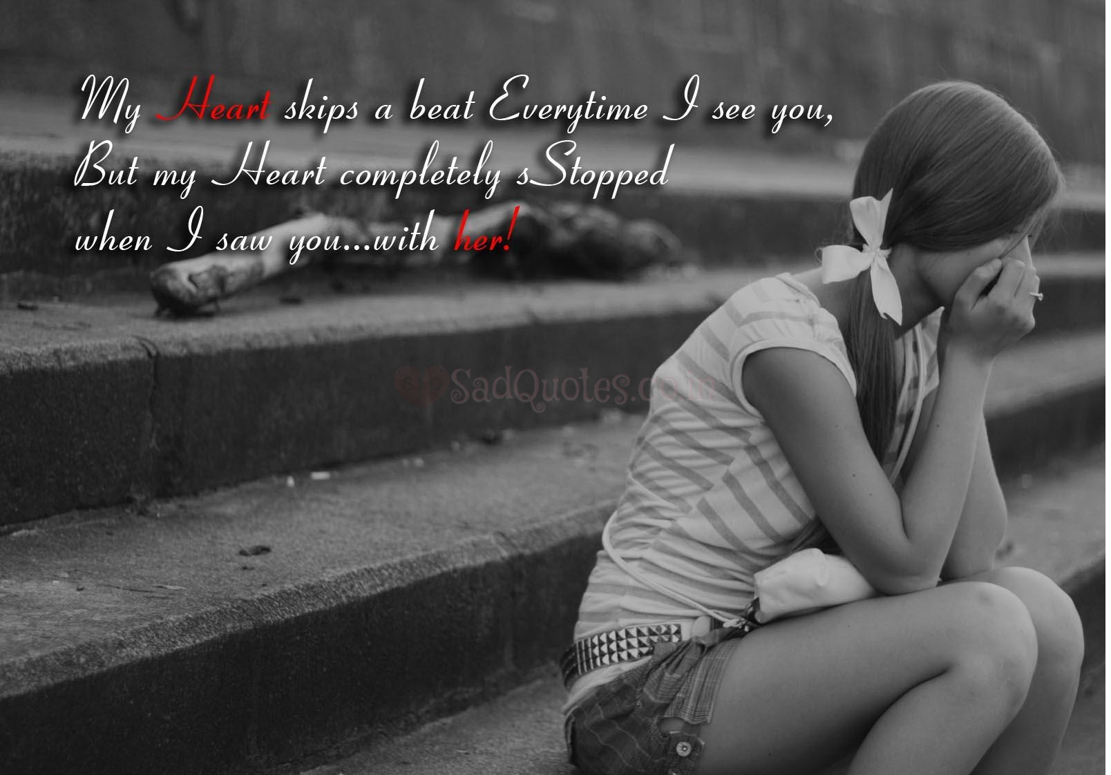 My heart skips a beat every time - Sad Love Quotes