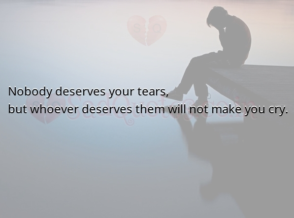Nobody deserves your tears - Sad Love Quotes