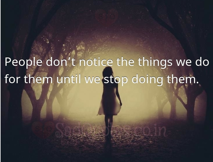 People don't notice the things we do - Sad Love Quotes