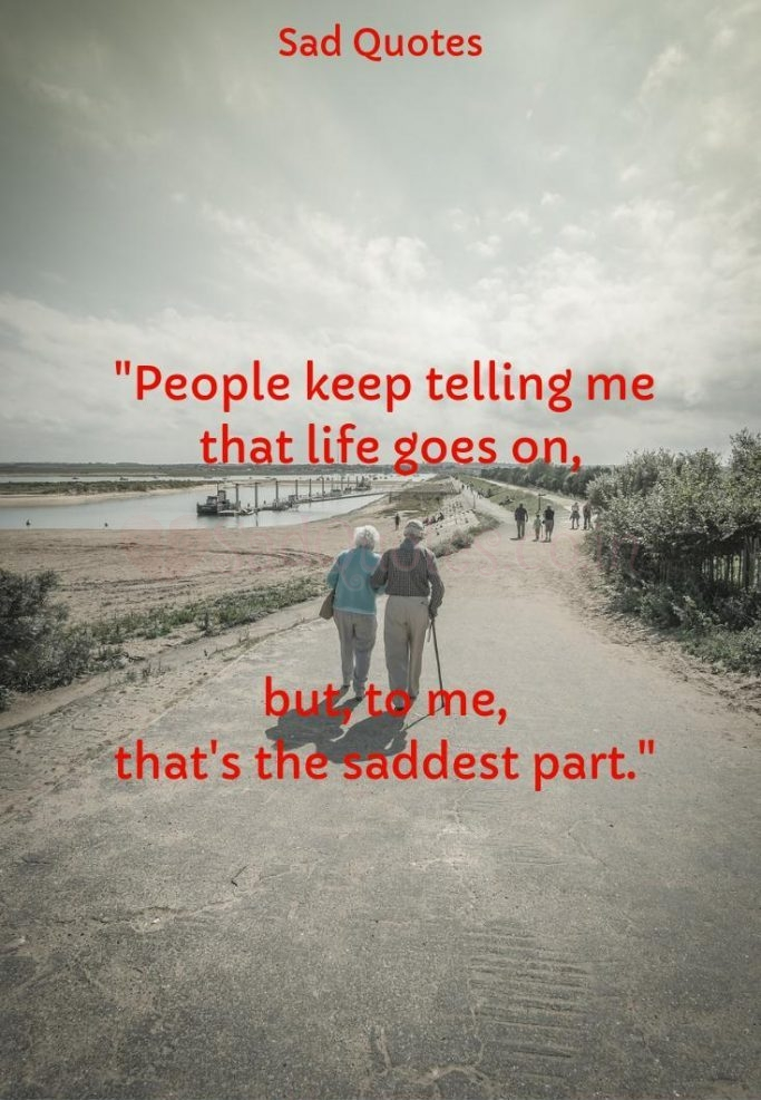 People tell me that life goes on - Sad Life Quotes