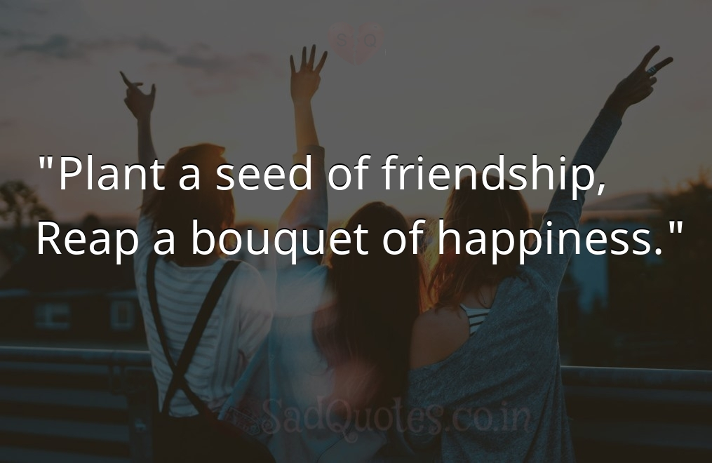 Plant a seed of friendship,  - Friendship Quotes