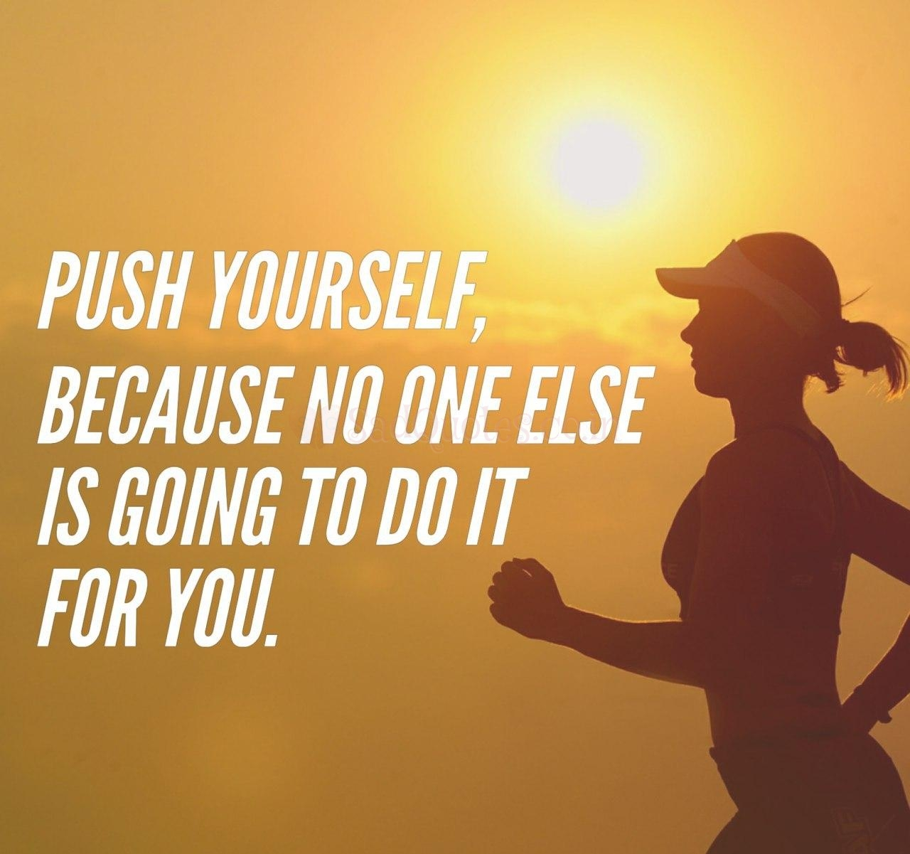 Push yourself because - Motivational Quotes