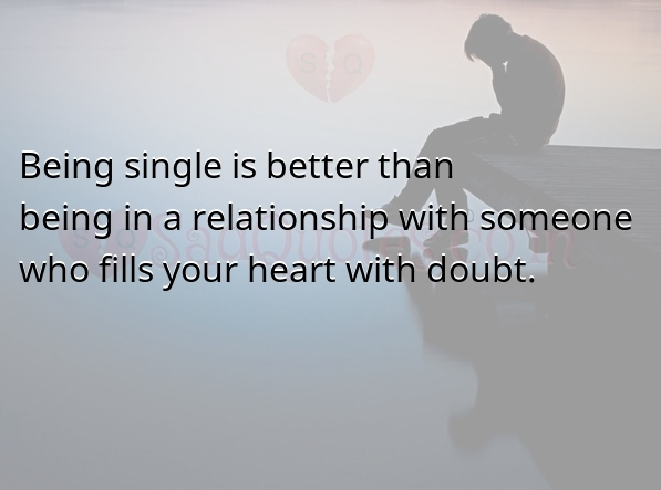 Sometimes Being single is better - Sad Love Quotes