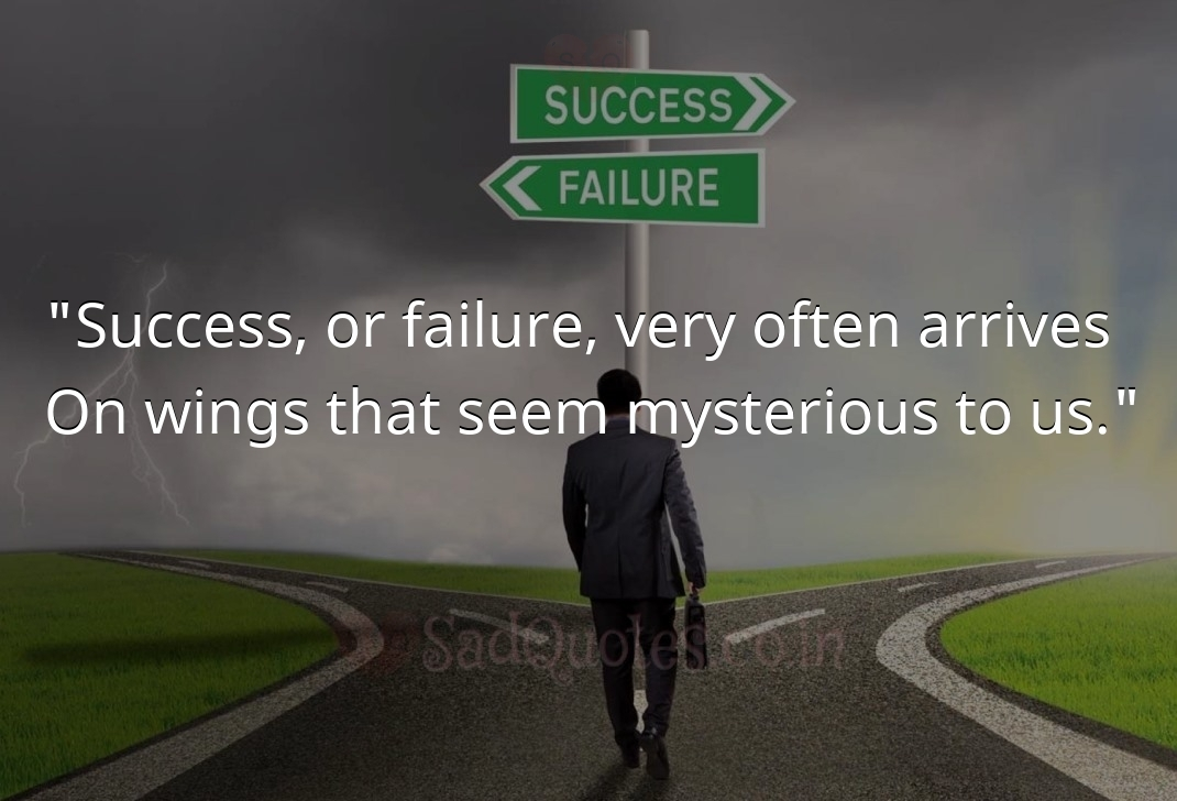 Success, or failure, very  - Failure Quotes