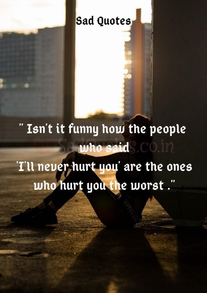 The one who hurt you the worst - Sad Love Quotes