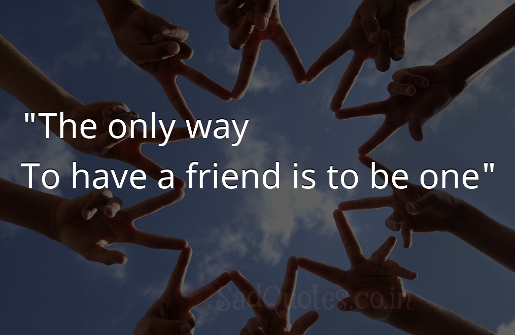 The only way  - Friendship Quotes