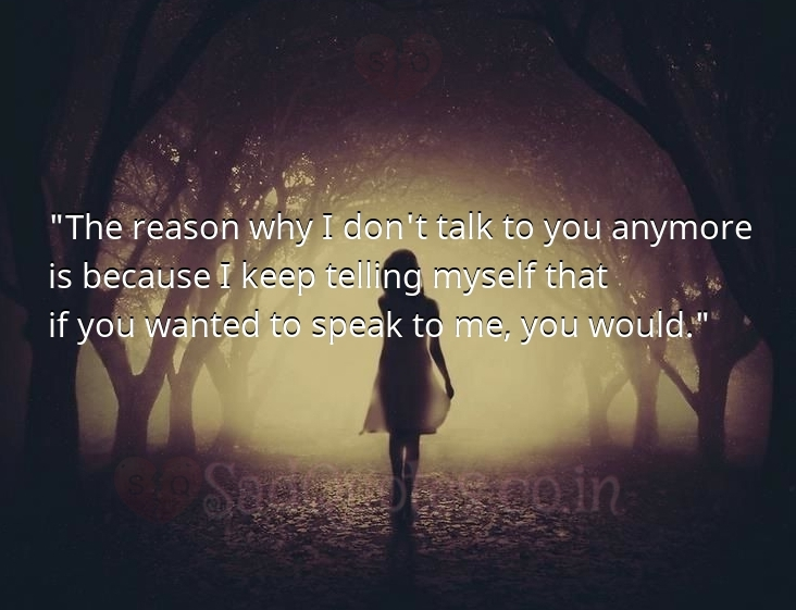 The reason why I don't talk - Sad Love Quotes