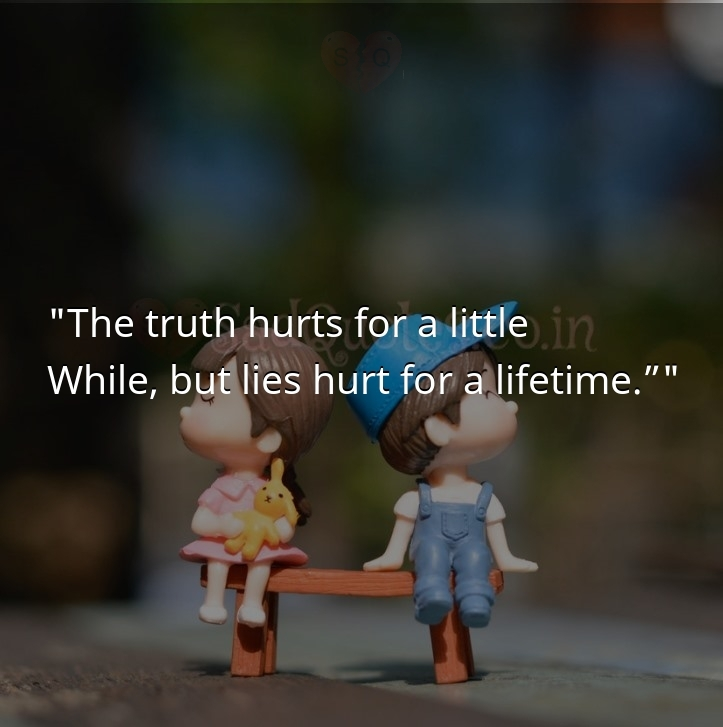 The truth hurts for a little  - Sad Love Quotes