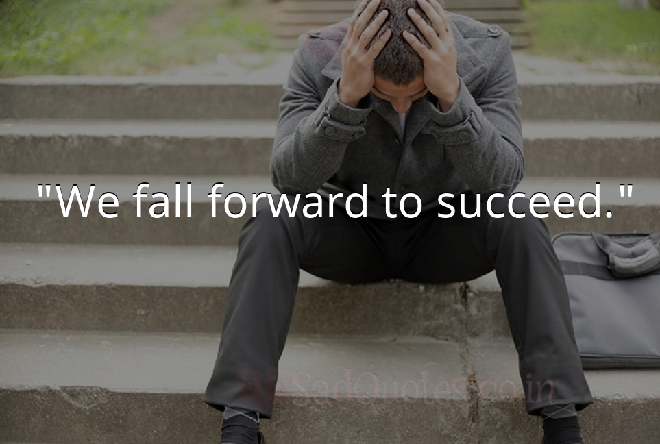We fall forward to succeed. - Failure Quotes