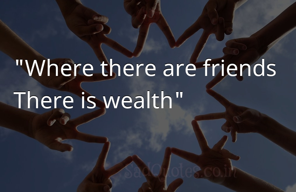 Where there are friends - Friendship Quotes
