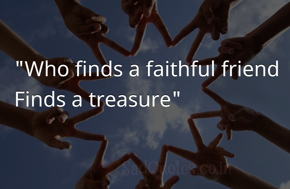 Who finds a faithful - Friendship Quotes