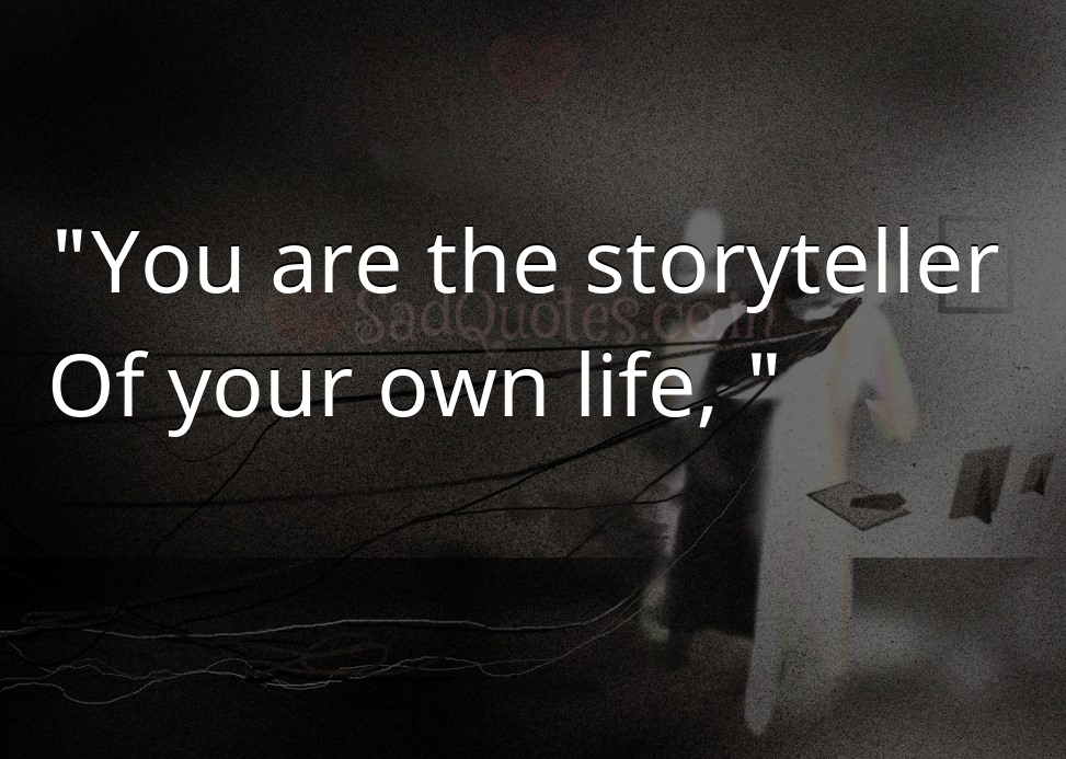 You are the storyteller  - Death Quotes