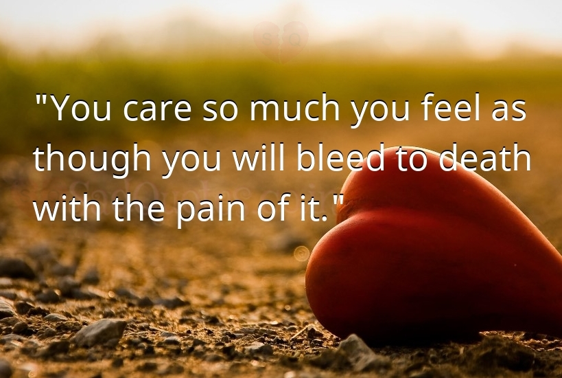 You care so much you feel as - Sad Love Quotes
