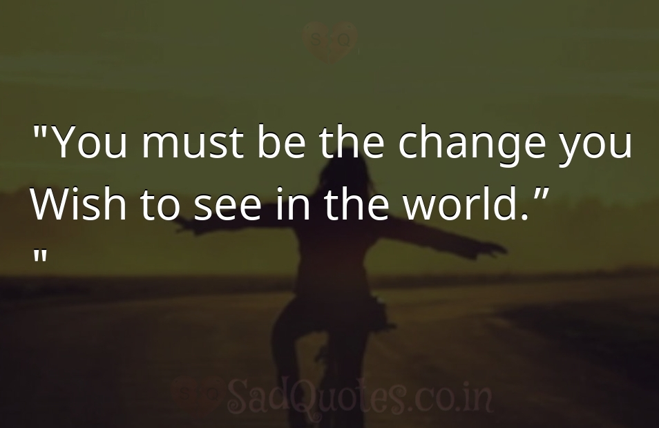 You must be the change - Inspirational Quotes